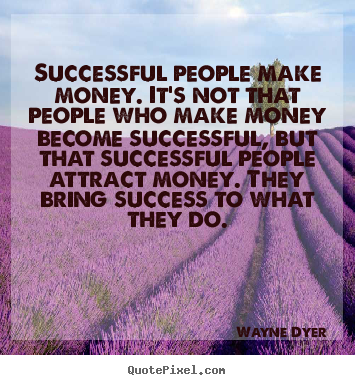 Success quotes - Successful people make money. it's not that people who make money..