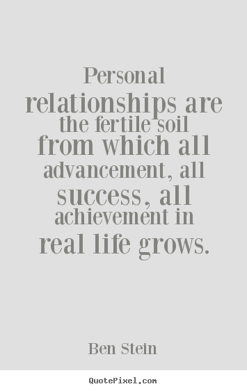 Quotes about success - Personal relationships are the fertile soil from which all advancement,..