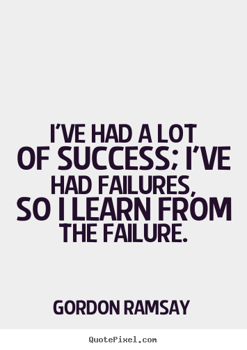 Success quotes - I've had a lot of success; i've had failures, so..