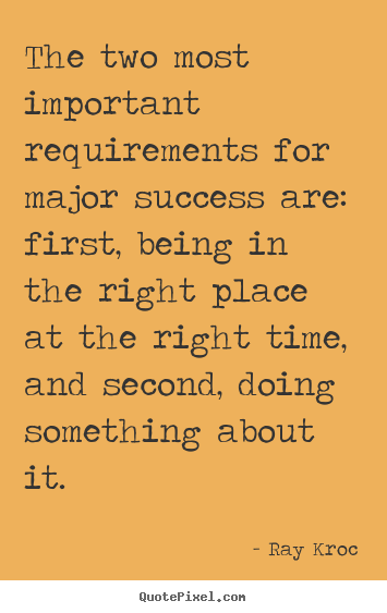 Success quotes - The two most important requirements for major success are: first, being..