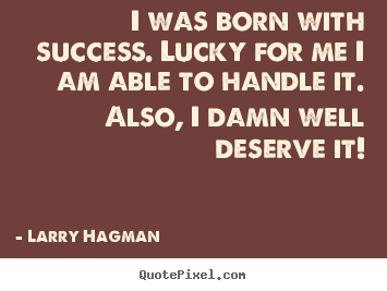 Quotes about success - I was born with success. lucky for me i am able to handle it. also, i..