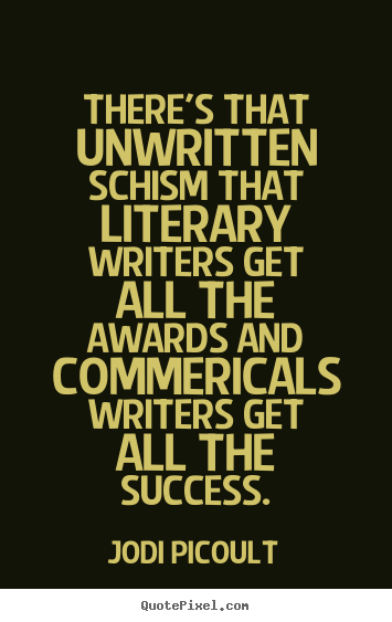 How to design picture quote about success - There's that unwritten schism that literary writers get all the awards..