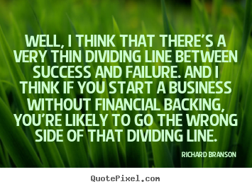Richard Branson picture quotes - Well, i think that there's a very thin dividing.. - Success quotes