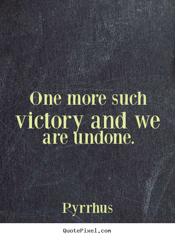 Pyrrhus picture quotes - One more such victory and we are undone. - Success quotes
