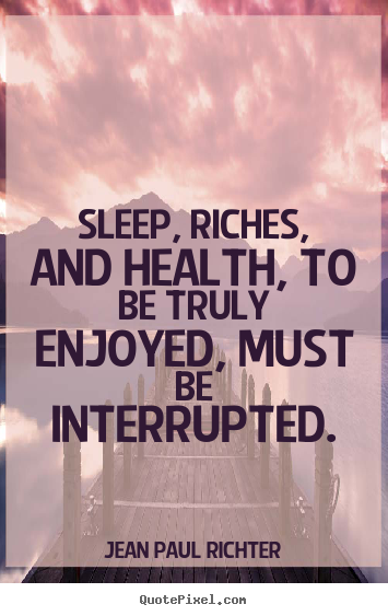 Success quotes - Sleep, riches, and health, to be truly enjoyed, must..