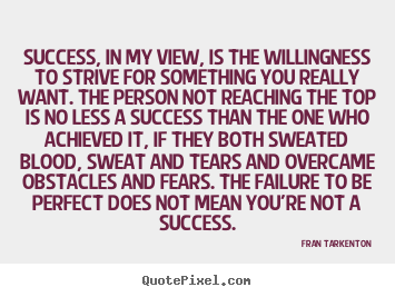 Quote about success - Success, in my view, is the willingness to strive for something..