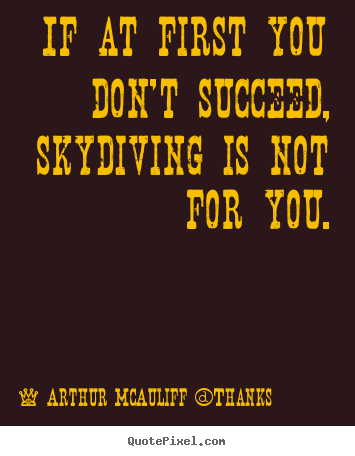 Create your own picture quote about success - If at first you don't succeed, skydiving is not for..
