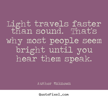 Author Unknown picture quotes - Light travels faster than sound. that's why most people seem.. - Success quotes