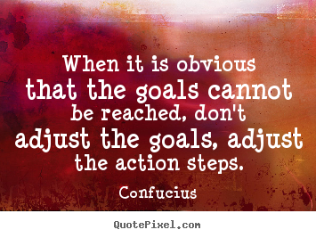 When it is obvious that the goals cannot be reached,.. Confucius famous success quotes