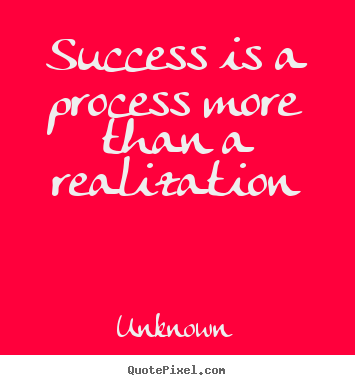 Make custom picture quotes about success - Success is a process more than a realization