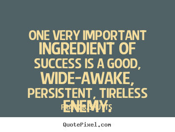 Frank B. Shutts picture quotes - One very important ingredient of success is a good, wide-awake, persistent,.. - Success quote