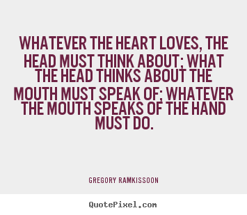 Success quote - Whatever the heart loves, the head must think about; what..