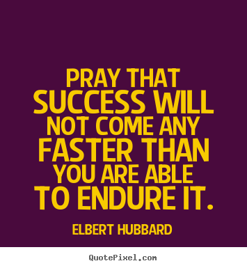 Success quotes - Pray that success will not come any faster than you are able..
