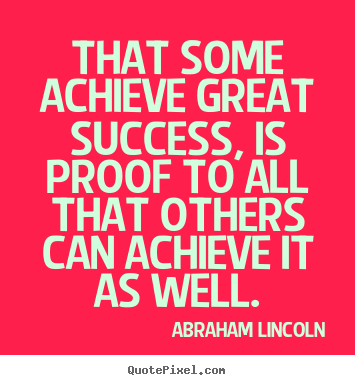 Create graphic picture quotes about success - That some achieve great success, is proof to all that others can..
