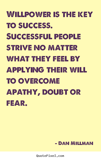 Success quotes - Willpower is the key to success. successful people strive..