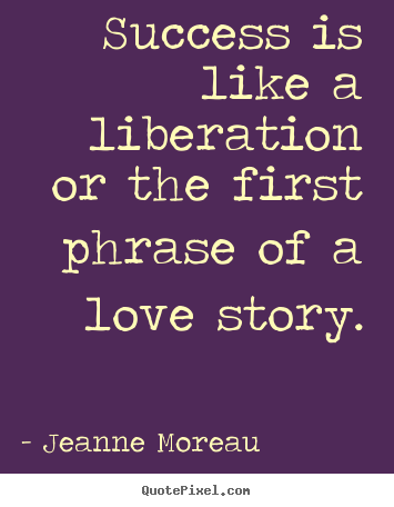 Jeanne Moreau picture quotes - Success is like a liberation or the first.. - Success quotes