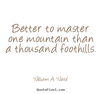 Success quotes - Better to master one mountain than a thousand foothills.