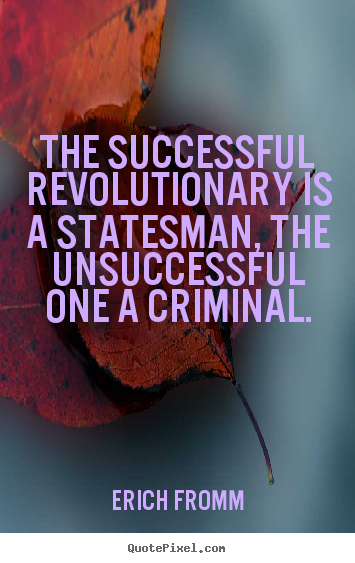 Quotes about success - The successful revolutionary is a statesman, the unsuccessful..