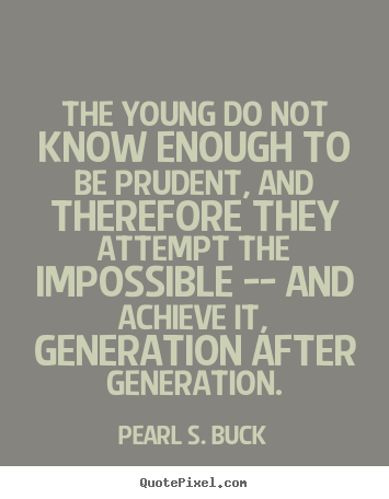 Design picture quote about success - The young do not know enough to be prudent, and therefore they..