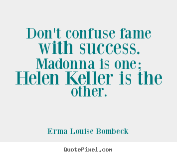 Create picture quotes about success - Don't confuse fame with success. madonna..