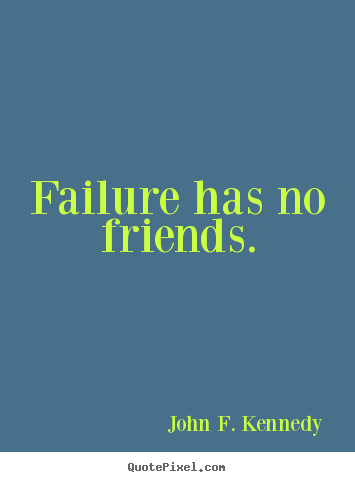 Customize image quotes about success - Failure has no friends.