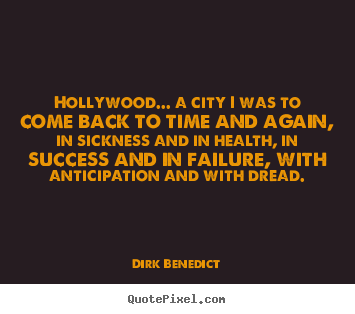 Dirk Benedict poster quotes - Hollywood... a city i was to come back to time and again, in sickness.. - Success quotes