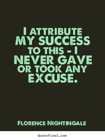 I attribute my success to this - i never gave or took.. Florence Nightingale top success quote
