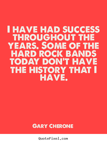 I have had success throughout the years. some.. Gary Cherone top success sayings
