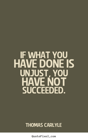 Quotes about success - If what you have done is unjust, you have not..