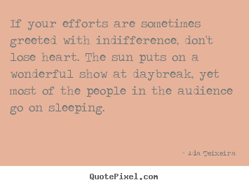 If your efforts are sometimes greeted with.. Ada Teixeira  success quote