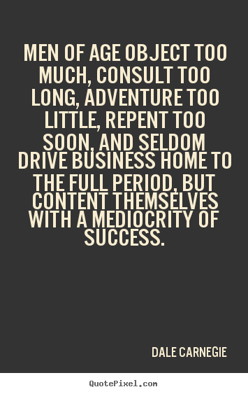 Dale Carnegie picture quotes - Men of age object too much, consult too long, adventure too little,.. - Success quotes