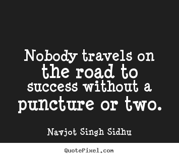 Create custom picture quotes about success - Nobody travels on the road to success without a puncture or two.