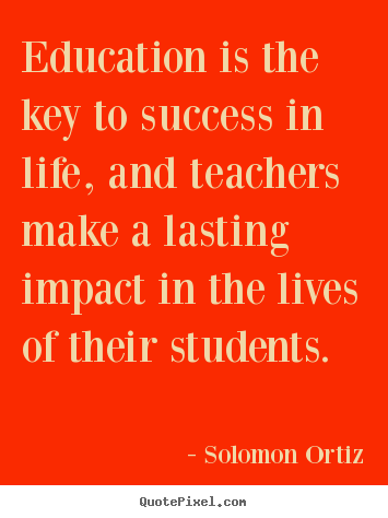 Design your own picture quotes about success - Education is the key to success in life, and teachers make..