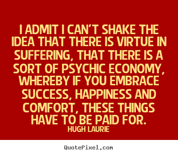 Quote about success - I admit i can't shake the idea that there..