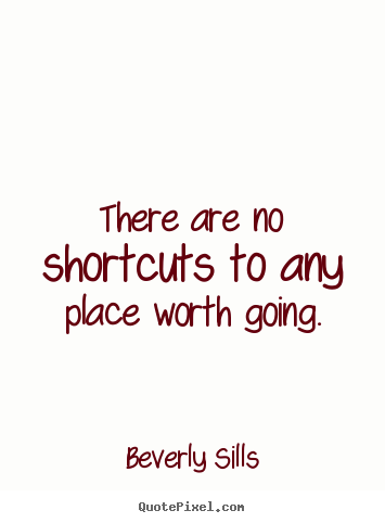 Success quotes - There are no shortcuts to any place worth..