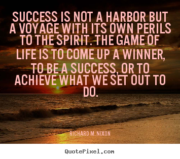 Quote about success - Success is not a harbor but a voyage with its..