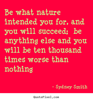 Success quotes - Be what nature intended you for, and you will succeed; be anything..