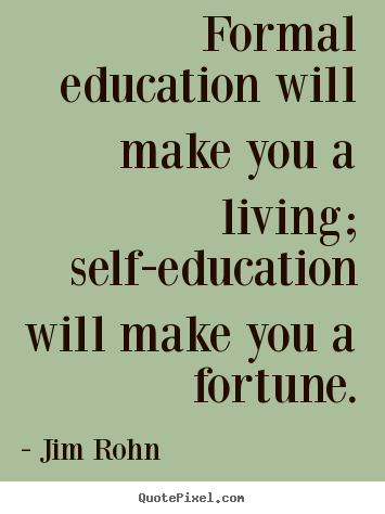 Create custom picture quotes about success - Formal education will make you a living; self-education will make..