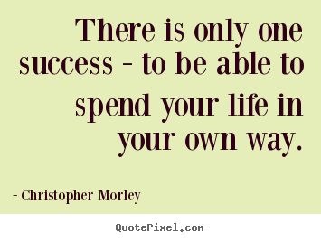 Success quotes - There is only one success - to be able to spend..