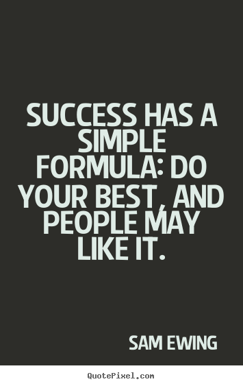 Design your own picture quotes about success - Success has a simple formula: do your best, and people..