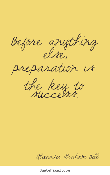 Alexander Graham Bell poster quote - Before anything else, preparation is the.. - Success quotes