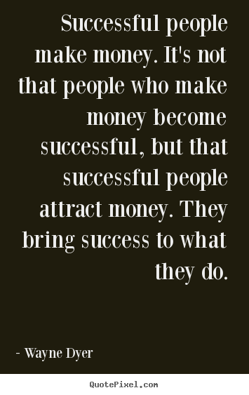 Success quote - Successful people make money. it's not that people who make money..