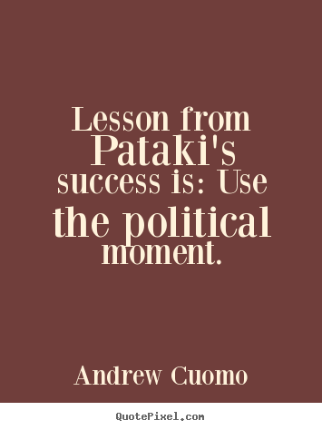 Create graphic picture quotes about success - Lesson from pataki's success is: use the..