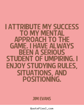 How to make picture quotes about success - I attribute my success to my mental approach to the game. i have always..