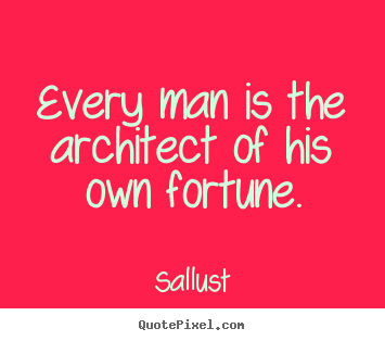 How to design picture quotes about success - Every man is the architect of his own fortune.