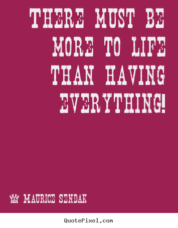 Quotes about success - There must be more to life than having everything!