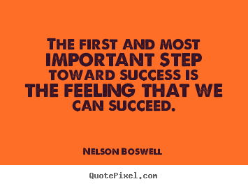 Nelson Boswell picture sayings - The first and most important step toward success.. - Success quote