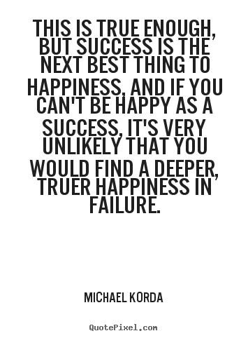 Quote about success - This is true enough, but success is the next best..