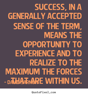 Success quotes - Success, in a generally accepted sense of the term, means..