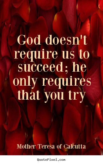 Success quote - God doesn't require us to succeed; he only requires that you..